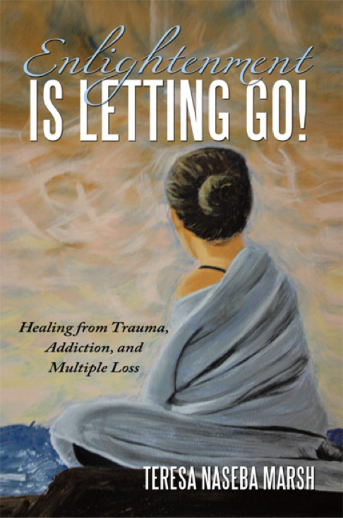 Enlightenment is Letting Go! : Healing from Trauma, Addiction, and Multiple Loss